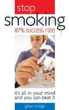 Stop Smoking Its All In Your Mind ebook by Gillian Brige