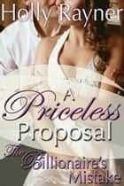 A Priceless Proposal: The Billionaire's Mistake (Part Two) ebook by Holly Rayner