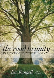 The Road to Unity in Psychoanalytic Theory ebook by Leo Rangell M.D.