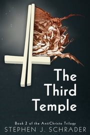 The Third Temple: Book 2 of the AntiChristo Trilogy ebook by Stephen J. Schrader