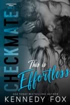 Checkmate: This is Effortless - Drew & Courtney #2 ebook by Kennedy Fox