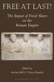 Free At Last! - The Impact of Freed Slaves on the Roman Empire ebook by Teresa Ramsby,Sinclair Bell