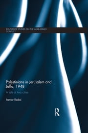 Palestinians in Jerusalem and Jaffa, 1948 - A Tale of Two Cities ebook by Itamar Radai