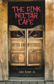 The Pink Nectar Café ebook by James Bishop Jr