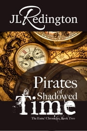 Pirates of Shadowed Time - Book Two ebook by JL Redington