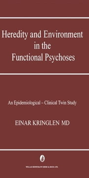 Heredity and Environment in the Functional Psychoses: An Epidemiological-Clinical Twin Study ebook by Kringlen, Einar