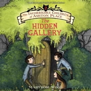 The Incorrigible Children of Ashton Place: Book II - The Hidden Gallery audiobook by Maryrose Wood