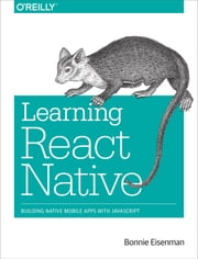 Learning React Native - Building Native Mobile Apps with JavaScript ebook by Bonnie Eisenman