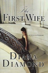 The First Wife - A Novel of Suspense ebook by Diana Diamond
