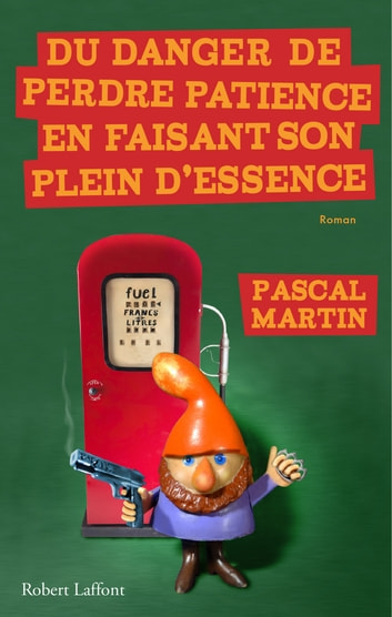 Du danger de perdre patience en faisant son plein d'essence ebook by Pascal MARTIN