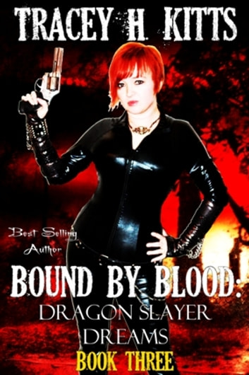 Bound by Blood: Dragon Slayer Dreams ebook by Tracey H. Kitts