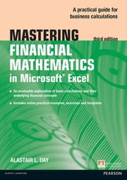 Mastering Financial Mathematics in Microsoft Excel - A practical guide to business calculations ebook by Alastair Day