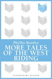More Tales of the West Riding ebook by Phyllis Bentley