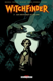 Witchfinder Tome 03 - Les Mystères d'Unland ebook by Kim Newman,Maura McHugh,Tyler Crook