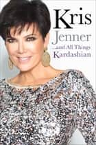 Kris Jenner... And All Things Kardashian ebook by Kris Jenner