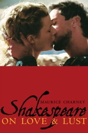 Shakespeare on Love & Lust ebook by Charney, Maurice