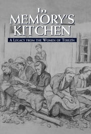 In Memory's Kitchen - A Legacy from the Women of Terezin ebook by Bianca Steiner Brown,Michael Berenbaum,Cara De Silva