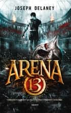 Arena 13, Tome 01 - Arena 13 ebook by