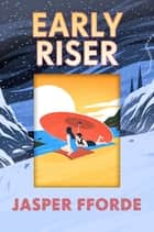 Early Riser - The new standalone novel from the Number One bestselling author ebook by Jasper Fforde