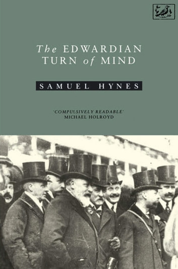 Edwardian Turn Of Mind ebook by Samuel Hynes