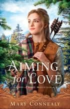 Aiming for Love (Brides of Hope Mountain Book #1) ebook by Mary Connealy