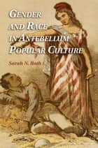 Gender and Race in Antebellum Popular Culture ebook by