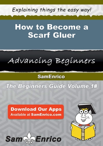 How to Become a Scarf Gluer - How to Become a Scarf Gluer ebook by Rolf Franco