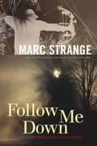 Follow Me Down ebook by Marc Strange