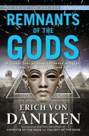 Remnants of the Gods - A Virtual Tour of Alien Influence in Egypt, Spain, France, Turkey, and Italy ebook de Erich von Daniken