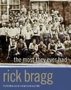 The Most They Ever Had ebook by Rick Bragg