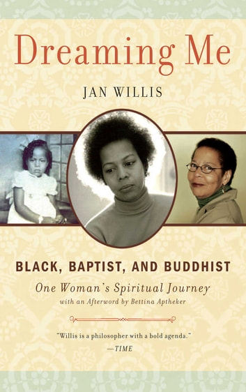 Dreaming Me - Black, Baptist, and Buddhist — One Woman's Spiritual Journey ebook by Jan Willis