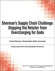 Sherman's Supply Chain Challenge - Stopping the Retailer from Overcharging for Soda ebook by Chuck Munson