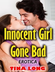 Innocent Girl Gone Bad (Erotica) ebook by Tina Long