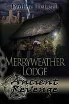 Merryweather Lodge - Ancient Revenge ebook by Pauline Holyoak