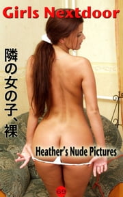 Heather's nude photos, 隣の女の子、裸 - Nude photos of Girls Nextdoor ebook by Fanny de Cock,Angel Delight