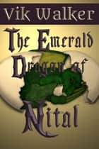 The Emerald Dragon of Nital ebook by Vik Walker