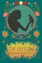 The Ugly One ebook by Leanne Statland Ellis