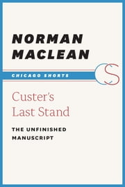 Custer's Last Stand - The Unfinished Manuscript ebook by Norman Maclean