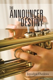 THE ANNOUNCER OF DESTINY ebook by Joycelyn Dankwa