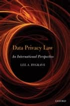 Data Privacy Law - An International Perspective ebook by Lee Andrew Bygrave