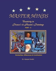Master Minds: Creativity in Picasso's & Husain's Paintings. Part 5 - 1, 2, 3, 4, 5, #5 ebook by Harpal Sodhi