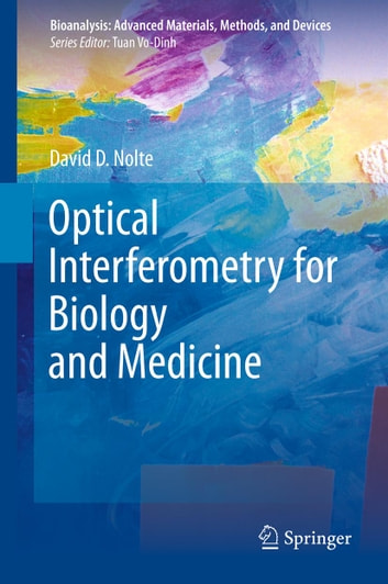 Optical Interferometry for Biology and Medicine ebook by David D. Nolte