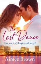 The Last Dance - A perfect new emotional romance for spring 2019 ebook by Aimee Brown