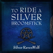 To Ride a Silver Broomstick - New Generation Witchcraft audiobook by Silver RavenWolf