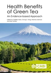 Health Benefits of Green Tea - An Evidence-based Approach ebook by Yukihiko Hara, Chung S Yang, Mamoru Isemura,...