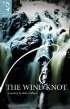 The Wind Knot ebook by John Galligan