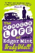 The Miracle Life Of Edgar Mint ebook by Brady Udall