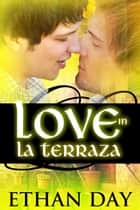 Love in La Terraza ebook by Ethan Day