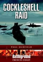 Cockleshell Raid ebook by Paul Oldfield