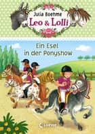 Leo & Lolli 4 - Ein Esel in der Ponyshow ebook by Julia Boehme, Lisa Althaus